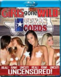 GIRLS GONE WILD Hottest Texas Coeds [Blu-ray]