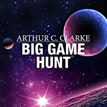 Big Game Hunt Audiobook by Arthur C. Clarke Narrated by Ralph Lister