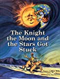 The Knight the Moon and the Stars Got Stuck (Knight the Moon & the Stars Got Stuck)