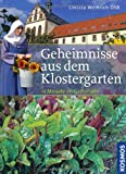 Geheimnisse aus dem Klostergarten: Für 12 Monate im Gartenjahr