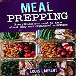 Meal Prepping: Everything You Need to Know About Easy and Organized Nutrition   Louis Laurent
