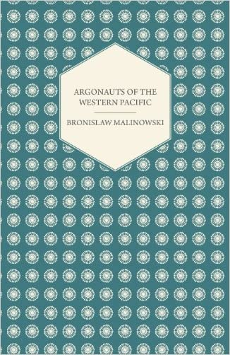Argonauts Of The Western Pacific - An Account of Native Enterprise and Adventure in the Archipelagoes of Melanesian New Guinea - With 5 maps, 65 ... (Studies in Economics and Political Science) written by Bronislaw Malinowski