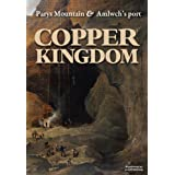 Copper Kingdom: Parys Mountain and Amlwch's Portby Philip Steele