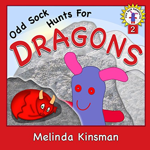 Melinda Kinsman - Children's Book: Odd Sock Hunts for Dragons: Early Chapter Book for ages 5-8, About One Small Toy's Adventures in a Big World (Odd Sock Adventures 2)