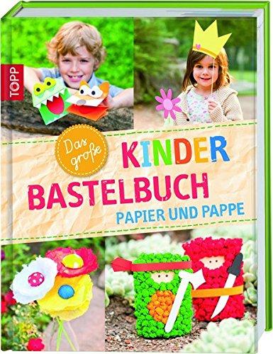 Das große Kinderbastelbuch: Papier und Pappe