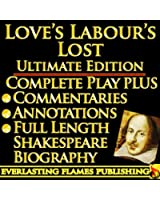 LOVE'S LABOUR'S LOST By William Shakespeare - KINDLE ULTIMATE EDITION - Full Play PLUS ANNOTATIONS, 3 AMAZING COMMENTARIES and FULL LENGTH BIOGRAPHY - ... OF CONTENTS - PLUS MORE (English Edition)
