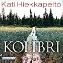 Kolibri Audiobook by Kati Hiekkapelto Narrated by Camilla Renschke