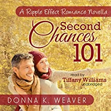 Second Chances 101, A Ripple Effect Romance Novella: Ripple Effect Romance Novellas, Book 5 (       UNABRIDGED) by Donna K. Weaver Narrated by Tiffany Williams