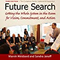 Future Search: Getting the Whole System in the Room for Vision, Commitment, and Action Audiobook by Marvin Weisbord, Sandra Janoff Narrated by Colleen Patrick