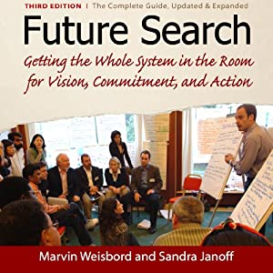Future Search: Getting the Whole System in the Room for Vision, Commitment, and Action | [Marvin Weisbord, Sandra Janoff]
