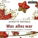 Was alles war Hörbuch von Annette Mingels Gesprochen von: Ulrike C. Tscharre