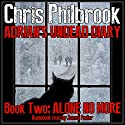 Alone No More: Adrian's Undead Diary, Book 2 Audiobook by Chris Philbrook Narrated by James Foster