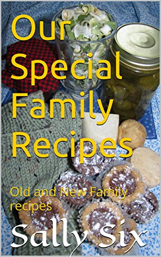 Our Special Family Recipes: Old and New Family recipes by Sally Six