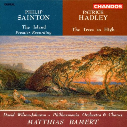 Sainton: Island Hadley: Trees So High by Philip Sainton, Patrick Hadley, Matthias Bamert and Philharmonia Orchestra & Chorus