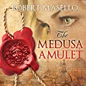 The Medusa Amulet Audiobook by Robert Masello Narrated by David Colacci
