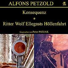 Konsequenz / Ritter Wolf Ellegasts Höllenfahrt Hörbuch von Alfons Petzold Gesprochen von: Peter Patzak