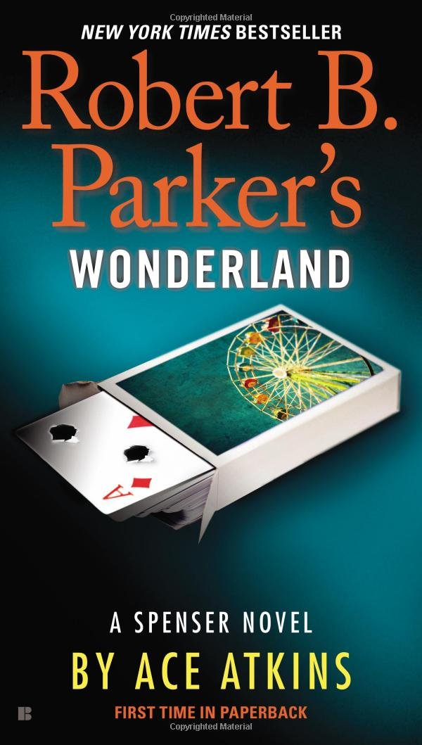 Ace Atkins - Robert B. Parker's Wonderland. A Spenser Novel