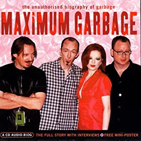Maximum Garbage: The Unauthorised Biography