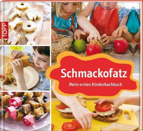 Schmackofatz: Mein erstes Kinderkochbuch