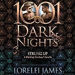 Strung Up: A Blacktop Cowboys Novella - 1001 Dark Nights | Lorelei James