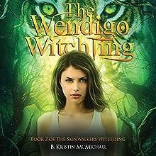 The Wendigo Witchling: Skinwalkers Witchling, Book 2 | Livre audio Auteur(s) : B. Kristin McMichael Narrateur(s) : Katrina Holmes