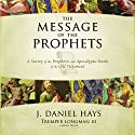 The Message of the Prophets: Audio Lectures: A Survey of the Prophetic and Apocalyptic Books of the Old Testament Lecture by J. Daniel Hays Narrated by J. Daniel Hays