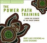 Jose Stevens Phd The Power Path Training: Living the Secrets of the Inner Shaman