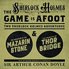 The Game Is Afoot: Two Sherlock Holmes Adventures (       UNABRIDGED) by Sir Arthur Conan Doyle Narrated by Graeme Malcolm