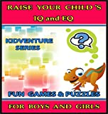 Raise Your Child s IQ and EQ : Fun Brain Games and Cool Puzzles. - Children s books for Boys and Girls 3 - 8 Years Old. (ILLUSTRATED): Raise Your Child s IQ and EQ (Kidventure Series Book 1)
