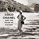 Mademoiselle: Coco Chanel and the Pulse of History (       UNABRIDGED) by Rhonda Garelick Narrated by Tavia Gilbert