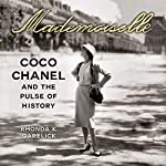Mademoiselle: Coco Chanel and the Pulse of History | Rhonda Garelick