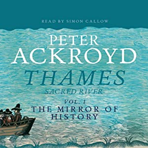 Thames: Sacred River, Volume 1: The Mirror of History | [Peter Ackroyd]