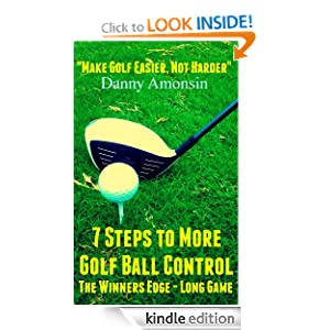 Free Kindle Book: 7 Steps to More Golf Ball Control - Long Game (The Winners Edge), by Danny Amonsin. Publication Date: September 3, 2012