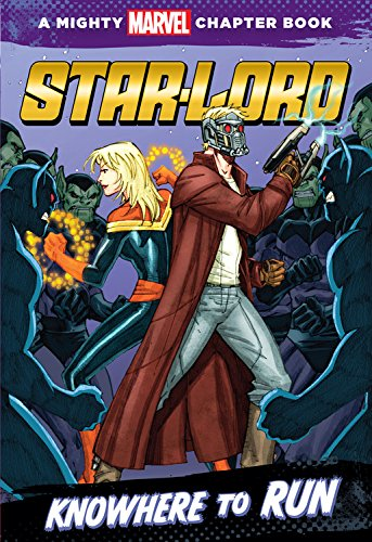 Star-Lord: Knowhere to Run: A Mighty Marvel Chapter Book
