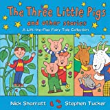 Nick Sharratt The Three Little Pigs and Other Stories: A Lift-the-Flap Fairy Tale Collection (Lift the Flap Fairy Tales)