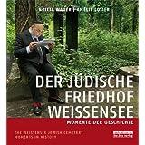 Der jüdische Friedhof Weißensee / The Jewish Cemetery Weissensee: Momente der Geschichte / Moments in History:...