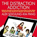 The Distraction Addiction (       UNABRIDGED) by Alex Soojung-Kim Pang Narrated by Walter Dixon