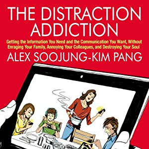 The Distraction Addiction | [Alex Soojung-Kim Pang]