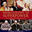 From Colony to Superpower: US Foreign Relations Since 1776 (       UNABRIDGED) by George C. Herring Narrated by Robert Fass
