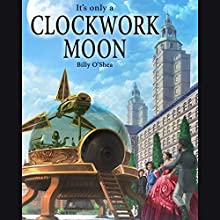It's Only a Clockwork Moon Audiobook by Billy O'Shea Narrated by Billy O'Shea