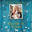 Humble by Nature (       UNABRIDGED) by Kate Humble Narrated by Kate Humble