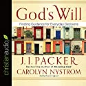 God's Will: Finding Guidance for Everyday Decisions (       UNABRIDGED) by J. I. Packer, Carolyn Nystrom Narrated by Maurice England