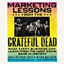 Marketing Lessons from the Grateful Dead: What Every Business Can Learn from the Most Iconic Band in History (       UNABRIDGED) by David Meerman Scott, Brian Halligan Narrated by Brian Halligan, David Meerman Scott