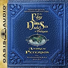 On the Edge of the Dark Sea of Darkness: Adventure. Peril. Lost Jewels. And the Fearsome Toothy Cows of Skree. (       UNABRIDGED) by Andrew Peterson Narrated by Peter Sandon