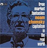 Noam Chomsky Free Market Fantasies: Capitalism in the Real World (AK Press Audio)