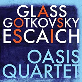 Glass, Escaich & Gotkovsky: Oasis Quartet
