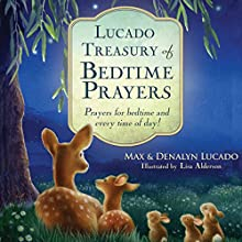 Lucado Treasury of Bedtime Prayers: Prayers for Bedtime and Every Time of Day! Audiobook by Max Lucado, Denalyn Lucado Narrated by Kathy Garver