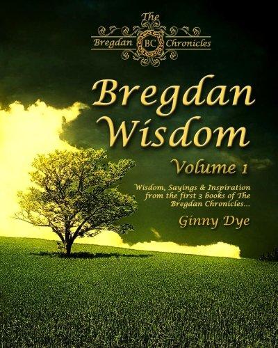 Bregdan Wisdom - Volume 1: Wisdom, Sayings & Inspiration from the first 3 books of The Bregdan Chronicles! PDF