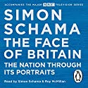 The Face of Britain: The Nation Through Its Portraits Audiobook by Simon Schama Narrated by Simon Schama, Roy McMillan
