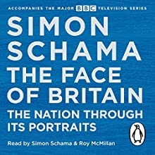 The Face of Britain: The Nation Through Its Portraits (       UNABRIDGED) by Simon Schama Narrated by Roy McMillan, Simon Schama